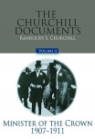 The Churchill Documents, Volume IV: Minister of the Crown, 1907–1911