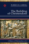 The Building of Christendom, 324–1100: A History of Christendom (vol. 2)
