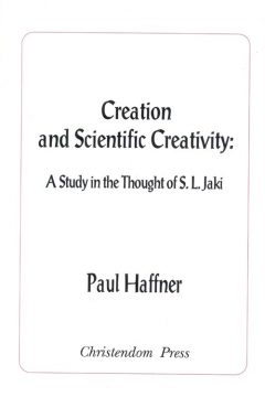 Creation and Scientific Creativity: A Study in the Thought of S. L. Jaki
