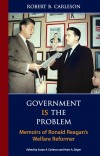 Government Is the Problem: Memoirs of Ronald Reagan's Welfare Reformer