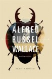 Alfred Russel Wallace: A Rediscovered Life
