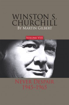 Winston S. Churchill: Never Despair, 1945–1965 (vol. 8)