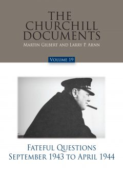 Churchill Documents, Volume 19: Fateful Questions, September 1943 to April 1944