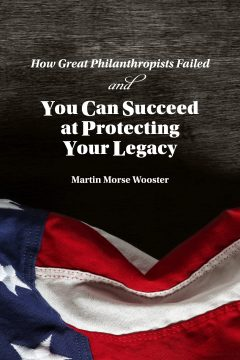 How Great Philanthropists Failed & How You Can Succeed at Protecting Your Legacy