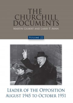 The Churchill Documents, Volume 22, Leader of the Opposition, August 1945 to October 1951