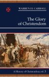 The Glory of Christendom, 1100–1517: A History of Christendom (vol. 3)
