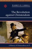 The Revolution Against Christendom, 1661–1815: A History of Christendom (vol. 5)