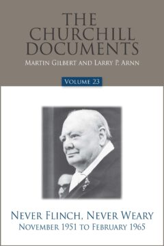 The Churchill Documents, Volume 23, Never Flinch, Never Weary, November 1951 to February 1965