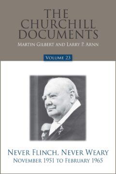 The Churchill Documents, Volume 23, Never Flinch, Never Weary, November 1951 to February 1965